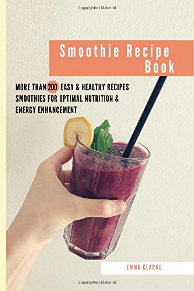 資料ドレス即席Smoothie Cookbook: More than 100 Easy & Healthy Recipes Smoothies for Optimal Nutrition & Energy Enhancement (Easy Meal)