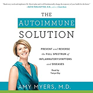 The Autoimmune Solution     Prevent and Reverse the Full Spectrum of Inflammatory Symptoms and Diseases              By:                                                                                                                                 Amy Myers                               Narrated by:                                                                                                                                 Tanya Eby                      Length: 7 hrs and 43 mins     29 ratings     Overall 4.6