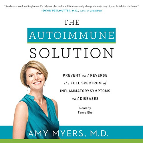 The Autoimmune Solution     Prevent and Reverse the Full Spectrum of Inflammatory Symptoms and Diseases              By:                                                                                                                                 Amy Myers                               Narrated by:                                                                                                                                 Tanya Eby                      Length: 7 hrs and 43 mins     441 ratings     Overall 4.4