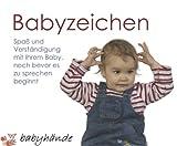 Babyzeichen: Spaß und Verständigung mit Ihrem Baby, noch bevor es zu sprechen beginnt