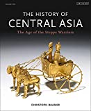 The History of Central Asia: The Age of the Steppe Warriors (Volume 1) (Complete Illustrated History)