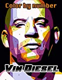 Vin Diesel Color By Number: Famous American Actor, Producer, Director and Screenwriter Inspired Color Number Book for Fans Adults Relaxation Gift