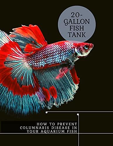 How tо Prevent Columnaris Disease іn Your Aquarium Fish: 20-Gallon Fish Tank (English Edition)