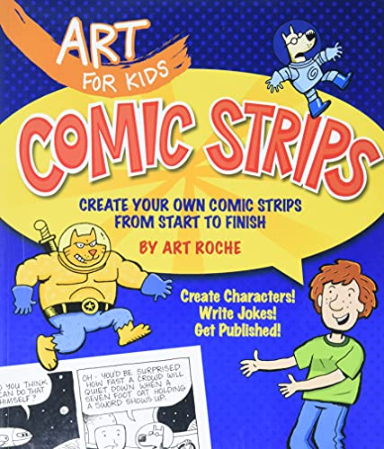 Comic Strips: Create Your Own Comic Strips from Start to Finish (Art for Kids)