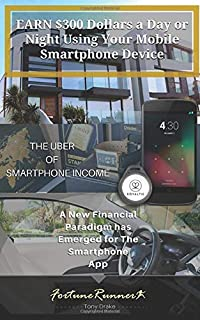 Earn $300 Dollars a Day or Night Using Your Mobile Smartphone Device: Smartphone Income How to Earn Multiple Sources Of Income Using Your Mobile Device (Smartphone income cashflow)