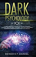 Dark Psychology 101: A Guide for Beginners to Find out the Secrets of Deception, Hypnotism, Dark Persuasion, Mind Control, Covert NLP. Brainwashing to STOP Being Manipulated and Foresee Human Behavior