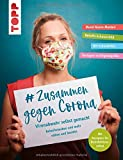 # Zusammen gegen Corona: Virenabwehr selbst gemacht - Behelfsmasken und mehr nähen und basteln:...
