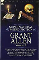 The Collected Supernatural and Weird Fiction of Grant Allen: Volume 2-Fourteen Short Stories of the Strange and Unusual Including 'Wolverden Tower', 'The Jaws of Death', 'The Beckoning Hand' and 'Pausodyne: A Great Chemical Discovery'