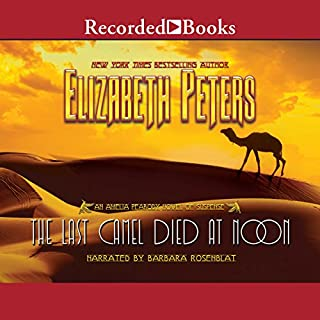 The Last Camel Died at Noon     The Amelia Peabody Series, Book 6              By:                                                                                                                                 Elizabeth Peters                               Narrated by:                                                                                                                                 Barbara Rosenblat                      Length: 15 hrs and 40 mins     1,417 ratings     Overall 4.5