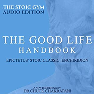 The Good Life Handbook     Epictetus' Stoic Classic Enchiridion              By:                                                                                                                                 Chuck Chakrapani                               Narrated by:                                                                                                                                 Jeffrey Marr                      Length: 39 mins     9 ratings     Overall 4.3