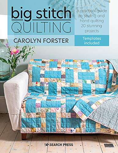 Big Stitch Quilting: A practical guide to sewing and hand quilting 20 stunning projects