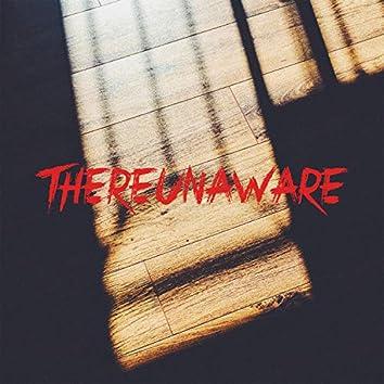 Thereunaware