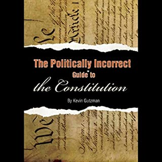 The Politically Incorrect Guide to the Constitution                   By:                                                                                                                                 Kevin R.C. Gutzman                               Narrated by:                                                                                                                                 Tom Weiner                      Length: 6 hrs and 34 mins     350 ratings     Overall 4.2