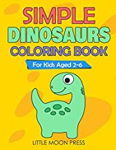 Simple Dinosaurs Coloring Book: For Kids aged 2-6; Simple Drawings for Toddlers, My First Coloring Book, Cute and Fun activities, Posters to color
