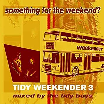 Tidy Weekender 3: Something For The Weekend?