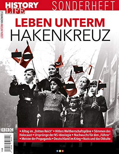 """History Life Sonderheft: Leben unterm Hakenkreuz: Alltag im \""""Dritten Reich\"""": Alltag im \""""Dritten Reich\""""-Hitlers Weltherrschaftspläne-Stimmen des Holocaust-Ursprünge der NS-Ideologie"""