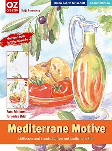 Mediterrane Motive. Malen Schritt für Schritt: Stillleben und Landschaften mit südlichem Flair