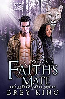 Faith's Mate: The Perfect Mate Series (Book 4): Running away from love to find it in the end by [Brey King, R.A. Mizer, Aquila Editing]