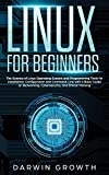 Linux for Beginners: The Science of Linux Operating System and Programming Tools for Installation, Configuration and Command Line with a Basic Guide on Networking, Cybersecurity, and Ethical Hacking