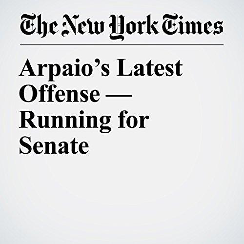 Arpaio's Latest Offense — Running for Senate copertina