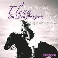 Gegen alle Hindernisse (Elena: Ein Leben für Pferde 1) Hörbuch