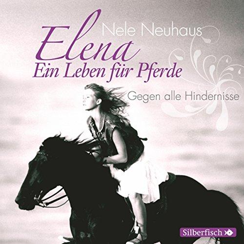Gegen alle Hindernisse (Elena: Ein Leben für Pferde 1) Titelbild
