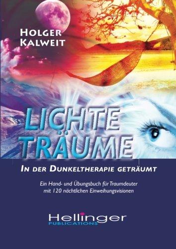 Lichte Träume • In der Dunkeltherapie geträumt: Ein Hand- und Übungsbuch für Traumdeuter mit 120 nächtlichen Einweihungsvisionen