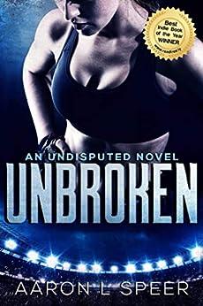 Unbroken (Undisputed Book 2) by [Aaron L Speer]
