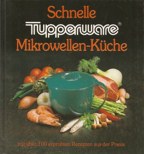 Schnelle Tupperware Mikrowellen-Küche mit über 100 erprobten Rezepten aus der Praxis