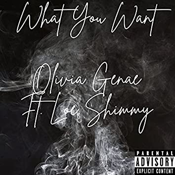 What You Want (feat. Loe Shimmy)