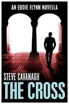 The Cross: An Eddie Flynn Novella by [Steve Cavanagh]