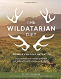The Wildatarian Diet: Living as Nature Intended: A Customized Nutritional Approach for Optimal Health, Energy, and Vitality