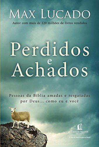 Perdidos e achados: Pessoas da Bíblia amadas e resgatadas por Deus... como eu e você