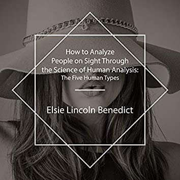 How to Analyze People on Sight Through the Science of Human Analysis (The Five Human Types)