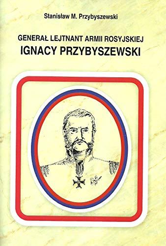 General Lejtnant Armii Rosyjskiej Ignacy Przybyszewski