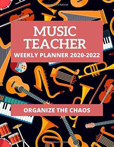 Music Teacher Weekly Planner 2020-2022 | Organize The Chaos: Get Organizing, Planning & Managing Your Music Teaching | 226 Pages From July 2020 To Dec ... Gift For Music Teachers Educators