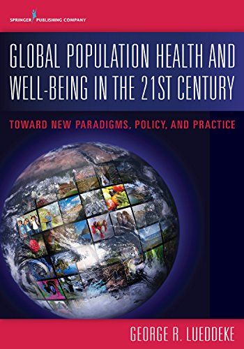 Global Population Health and Well- Being in the 21st Century: Toward New Paradigms, Policy, and Practice (English Edition)