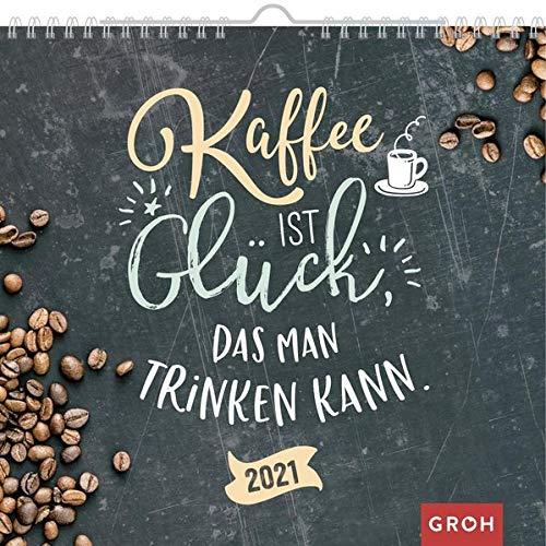 Kaffee ist Glück, das man trinken kann 2021: Wandkalender mit Monatskalendarium