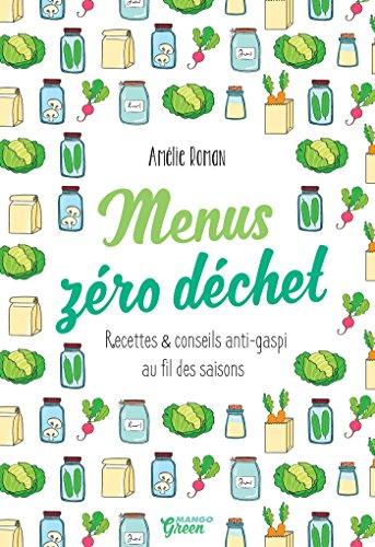 Menus zéro déchet - Recettes et conseils anti-gaspi au fil des saisons (Mango green)