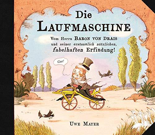 DIE LAUFMASCHINE: Vom Herrn Baron von Drais und seiner erstaunlich nützlichen, fabelhaften Erfindung!
