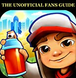 SUBWAY SURFERS: THE UNOFFICIAL FANS GUIDE (INCLUDES TIPS, TRICKS, CHEATS AND SECRETS!) (English Edition)