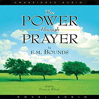 Power Through Prayer                   By:                                                                                                                                 E. M. Bounds                               Narrated by:                                                                                                                                 Doren Elias                      Length: 2 hrs and 38 mins     123 ratings     Overall 4.6