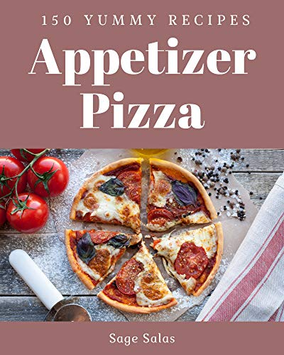 150 Yummy Appetizer Pizza Recipes: I Love Yummy Appetizer Pizza Cookbook! (English Edition)