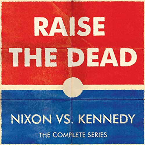 Raise the Dead: Nixon Vs. Kennedy  By  cover art