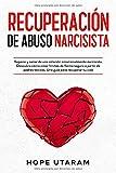 RECUPERACIÓN DE ABUSO NARCISISTA: Separar y sanar de una relación emocionalmente narcisista. Descubra cómo crear límites de forma segura a partir de padres tóxicos. Una guía para recuperar tu vida