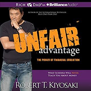 Unfair Advantage     The Power of Financial Education              By:                                                                                                                                 Robert T. Kiyosaki                               Narrated by:                                                                                                                                 Tim Wheeler                      Length: 8 hrs and 58 mins     62 ratings     Overall 4.5