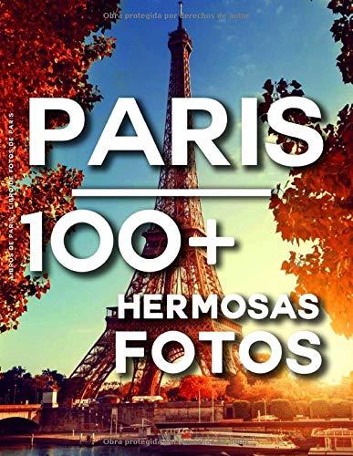 Libros De París - Libro De Fotos De París: 100 Hermosas Fotos En Este Fantástico Álbum De Fotos (Paris Libros - Libro De Photos Paris)