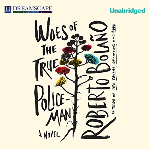 Woes of the True Policeman Audiobook By Roberto Bolaño cover art