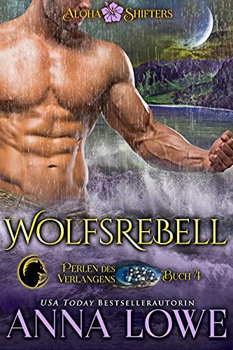 Wolfsrebell (Aloha Shifters: Perlen des Verlangens 4)