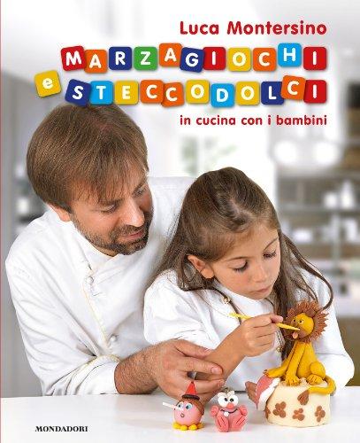 Marzagiochi e steccodolci. In cucina con i bambini (Gastronomia miscellanea)